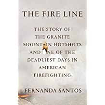 The Fire Line: The Story of the Granite Mountain Hotshots (English Edition)