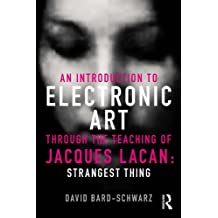 An Introduction to Electronic Art Through the Teaching of Jacques Lacan: Strangest Thing (English Edition)