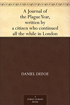 """""""A Journal of the Plague Year, written by a citizen who continued all the while in London (免费公版书) (English Edition)"""",作者:[Defoe,Daniel]"""
