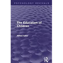 The Education of Children (Psychology Revivals) (English Edition)