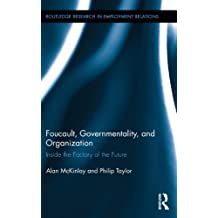 Foucault, Governmentality, and Organization: Inside the Factory of the Future (Routledge Research in Employment Relations Book 7) (English Edition)