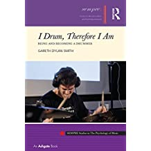I Drum, Therefore I Am: Being and Becoming a Drummer (SEMPRE Studies in The Psychology of Music) (English Edition)