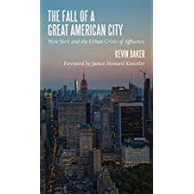 The Fall of a Great American City: New York and the Urban Crisis of Affluence (English Edition)