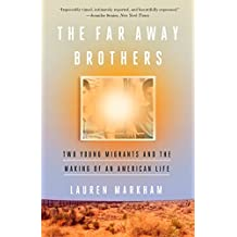 The Far Away Brothers: Two Young Migrants and the Making of an American Life (English Edition)