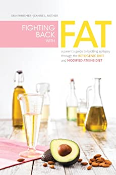 """""""Fighting Back with Fat: A Guide to Battling Epilepsy Through the Ketogenic Diet and Modified Atkins Diet (English Edition)"""",作者:[Eric H. Kossoff MD, Jeanne L. Riether, Erin Whitmer]"""