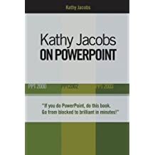 Kathy Jacobs on PowerPoint: Unlease the Power of PowerPoint (On Office series) (English Edition)