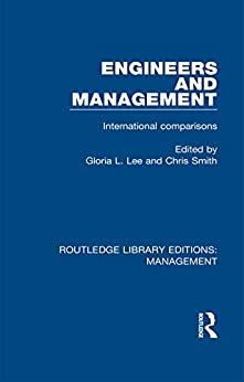 """""""Engineers and Management: International Comparisons (Routledge Library Editions: Management) (English Edition)"""",作者:[Lee, Gloria L., Smith, Chris]"""