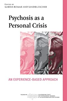 """""""Psychosis as a Personal Crisis: An Experience-Based Approach (The International Society for Psychological and Social Approaches to Psychosis Book Series) (English Edition)"""",作者:[Marius Romme, Sandra Escher]"""
