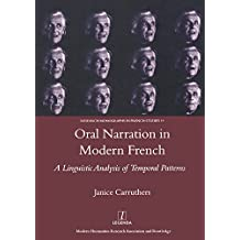 Oral Narration in Modern French: A Linguistics Analysis of Temporal Patterns (Research Monographs in French Studies Book 19) (English Edition)