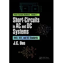 Short-Circuits in AC and DC Systems: ANSI, IEEE, and IEC Standards (Power Systems Handbook Book 1) (English Edition)