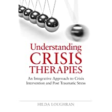 Understanding Crisis Therapies: An Integrative Approach to Crisis Intervention and Post Traumatic Stress (English Edition)