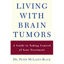 Living with a Brain Tumor: Dr. Peter Black's Guide to Taking Control of Your Treatment (English Edition)
