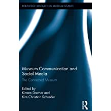 Museum Communication and Social Media: The Connected Museum (Routledge Research in Museum Studies Book 6) (English Edition)
