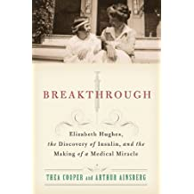 Breakthrough: Elizabeth Hughes, the Discovery of Insulin, and the Making of a Medical Miracle (English Edition)