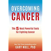 Overcoming Cancer: The 5 Most Powerful Tools for Fighting Cancer (English Edition)
