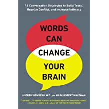 Words Can Change Your Brain: 12 Conversation Strategies to Build Trust, Resolve Conflict, and Increase Intima cy (English Edition)