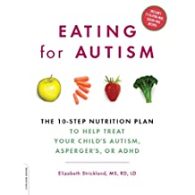 Eating for Autism: The 10-Step Nutrition Plan to Help Treat Your Child's Autism, Asperger's, or ADHD (English Edition)