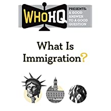 What Is Immigration?: A Good Answer to a Good Question (Who HQ Presents) (English Edition)