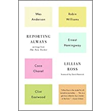 Reporting Always: Writings from The New Yorker (English Edition)