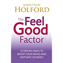 The Feel Good Factor: 10 proven ways to boost your mood and motivate yourself (English Edition)