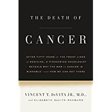 The Death of Cancer: After Fifty Years on the Front Lines of Medicine, a Pioneering Oncologist Reveals Why the War on Cancer Is Winnable--and How We Can Get There (English Edition)