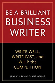 """Be a Brilliant Business Writer: Write Well, Write Fast, and Whip the Competition (English Edition)"",作者:[Jane Curry, Diana Young]"