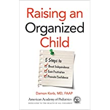 Raising an Organized Child: 5 Steps to Boost Independence, Ease Frustration, and Promote Confidence (English Edition)