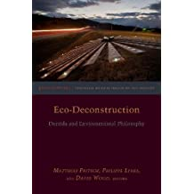 Eco-Deconstruction: Derrida and Environmental Philosophy