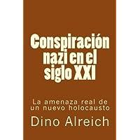 Conspiración Nazi En El Siglo Xxi: La Amenaza Real De Un Nuevo Holocausto