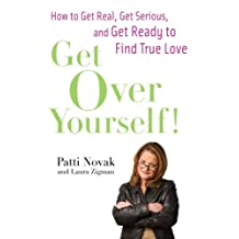 Get Over Yourself!: How to Get Real, Get Serious, and Get Ready to Find True Love (English Edition)