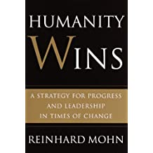 Humanity Wins: A Strategy for Progress and Leadership in Times of Change (English Edition)