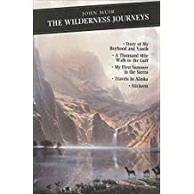 """The Wilderness Journeys: """"My Boyhood and Youth"""", """"First Summer in the Sierra"""", """"1000 Mile Walk"""", """"Stickeen"""", """"Travels in Alaska"""" (Canongate Classics Book 67) (English Edition)"""
