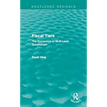 Fiscal Tiers (Routledge Revivals): The Economics of Multi-Level Government (English Edition)