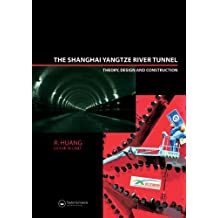 The Shanghai Yangtze River Tunnel: Theory, Design and Construction (Balkema: Proceedings and Monographs in Engineering, Water and Earth Sciences) (English Edition)