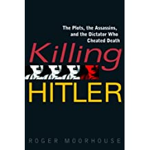 Killing Hitler: The Plots, the Assassins, and the Dictator Who Cheated Death (English Edition)