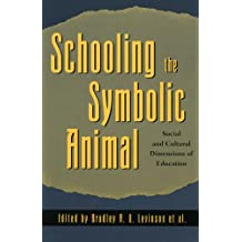 Schooling the Symbolic Animal: Social and Cultural Dimensions of Education (English Edition)