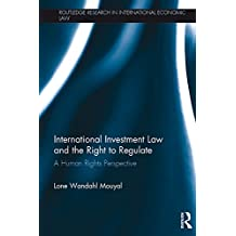 International Investment Law and the Right to Regulate: A human rights perspective (Routledge Research in International Economic Law) (English Edition)