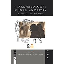 The Archaeology of Human Ancestry: Power, Sex and Tradition (THEORETICAL ARCHAEOLOGY GROUP (SERIES)) (English Edition)