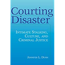 Courting Disaster: Intimate Stalking, Culture and Criminal Justice (Social Problems & Social Issues) (English Edition)