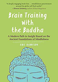 """Brain Training with the Buddha: A Modern Path to Insight Based on the Ancient Foundations of Mindfulness (English Edition)"",作者:[Harrison, Eric]"