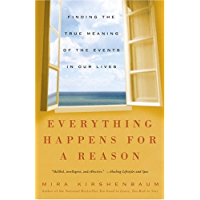 Everything Happens for a Reason: Finding the True Meaning of the Events in Our Lives