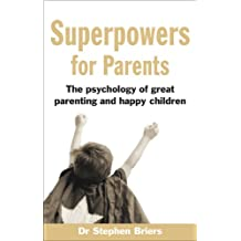 Superpowers for Parents: The Psychology of Great Parenting and Happy Children (English Edition)