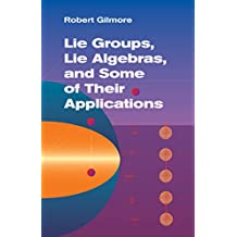 Lie Groups, Lie Algebras, and Some of Their Applications (Dover Books on Mathematics) (English Edition)