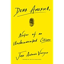 Dear America: Notes of an Undocumented Citizen (English Edition)