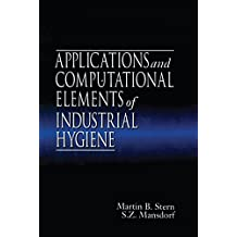 Applications and Computational Elements of Industrial Hygiene. (English Edition)