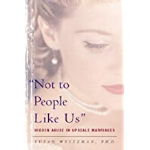 Not To People Like Us: Hidden Abuse In Upscale Marriages (English Edition)