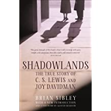 Shadowlands: The True Story of C S Lewis and Joy Davidman (English Edition)
