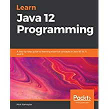 Learn Java 12 Programming: A step-by-step guide to learning essential concepts in Java SE 10, 11, and 12 (English Edition)