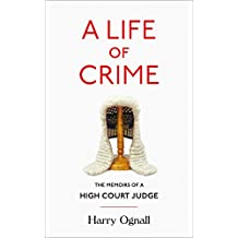 A Life of Crime: The Memoirs of a High Court Judge (English Edition)