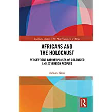 Africans and the Holocaust: Perceptions and Responses of Colonized and Sovereign Peoples (Routledge Studies in the Modern History of Africa) (English Edition)